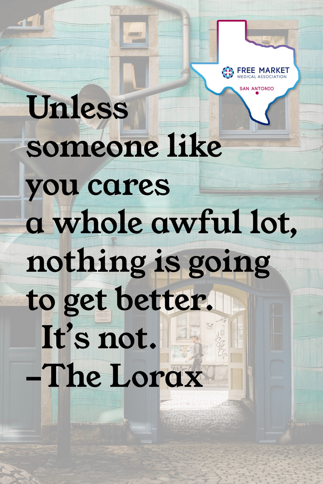 "Lorax quote: ""Unless someone like you cares a whole awful lot, nothing is going to get better. It's not."""